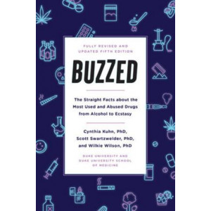 Buzzed: The Straight Facts About the Most Used and Abused Drugs from Alcohol to Ecstasy, (Fifth Edition, 2019)
