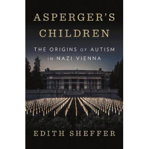 Asperger's Children: The Origins of Autism in Nazi Vienna