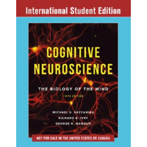 Cognitive Neuroscience the Biology of the Mind (5th International Student Edition)