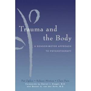 Trauma & the Body : A Sensorimotor Approach to Psychotherapy