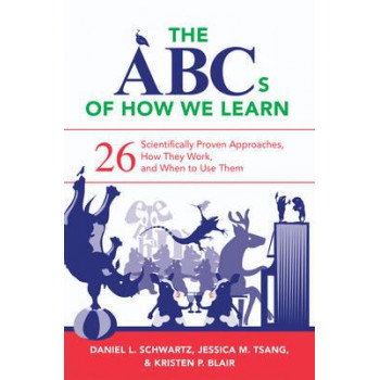 Abcs of How We Learn: 26 Scientifically Proven Approaches, How They Work, and When to Use Them