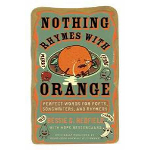 Nothing Rhymes With Orange: Perfect Words For Poets, Songwriters & Rhymers