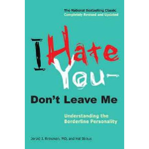 I Hate You Don't Leave Me : Understanding the Borderline Personality
