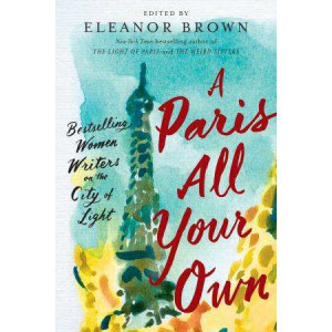 Paris All Your Own: Bestselling Women Writers on the City of Light