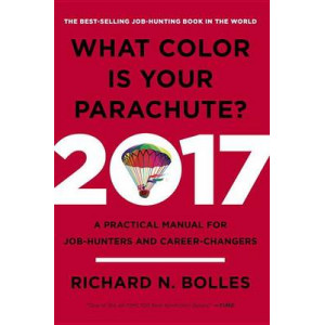 What Color is Your Parachute?: A Practical Manual for Job-Hunters and Career-Changers: 2017