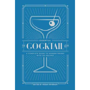Essential Cocktail Book: A Complete Guide to Modern Drinks with 150 Recipes