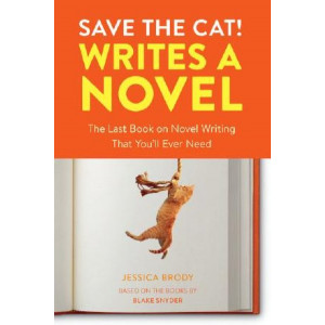 Save the Cat! Writes a Novel: The Last Book On Novel Writing That You'll Ever Need