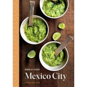 World Food: Mexico City: Heritage Recipes for Classic Home Cooking: A Cookbook