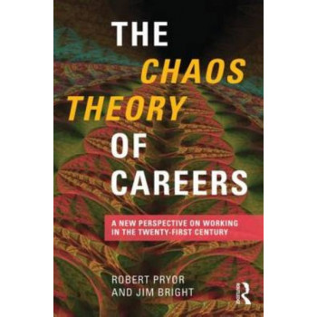 Chaos Theory of Careers : A New Perspective on Working in the Twenty-First Century
