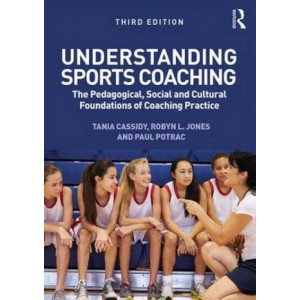 Understanding Sports Coaching 3E: The Pedagogical, Social and Cultural Foundations of Coaching Practice