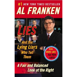 Lies: And the Lying Liars Who Tell Them a Fair and Balanced Look at the Right