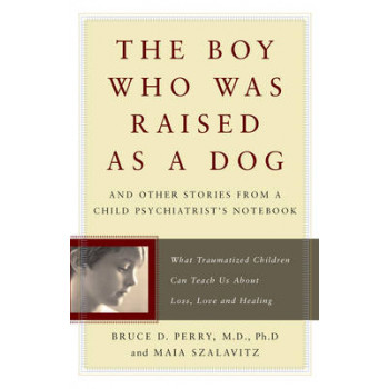 Boy Who Was Raised as a Dog: And Other Stories from a Child Psychiatrist's Notebook