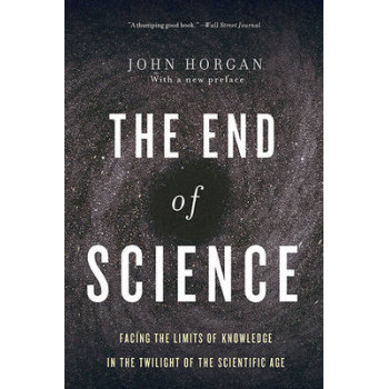 End of Science, The: Facing the Limits of Knowledge in the Twilight of the Scientific Age
