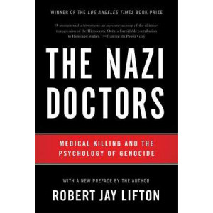 Nazi Doctors: Medical Killing and the Psychology of Genocide