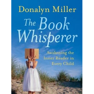 Book Whisperer : Awakening the Inner Reader in Every Child