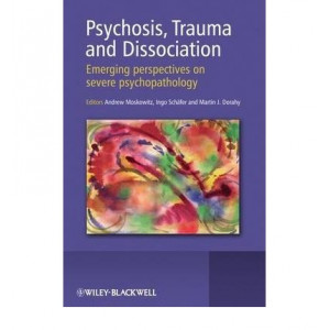 Psychosis, Trauma and Disassociation : Emerging Perspectives on Severe Psychopathology