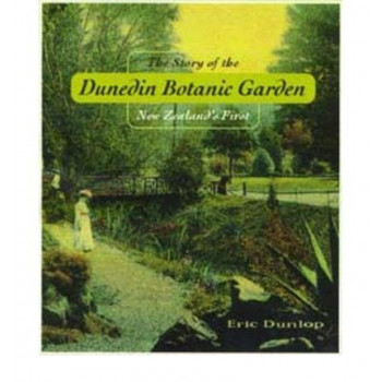Story of the Dunedin Botanic Garden : New Zealand's First