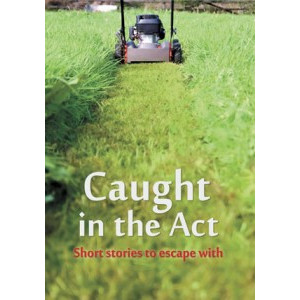 Caught In the Act: Short Stories to Escape With