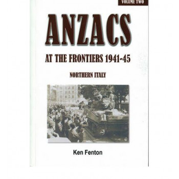 ANZACs at the Frontiers, Vol 1 - 1941-45 Northern Italy