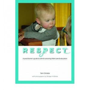 Respect: A Practitioner's Guide to Calm & Nurturing Infant Care & Education