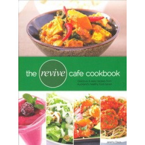 Revive Cafe Cookbook 1: Delicious & Easy Recipes from Auckland's Healthy Food Haven