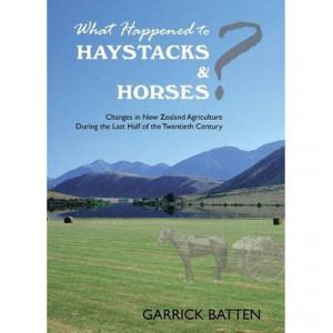 What Happend to Haystacks & Horses?: Changes in New Zealand Agriculture During the Last Half of the Twentieth Century