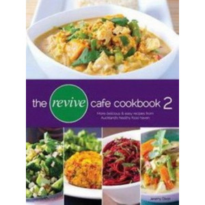 Revive Cafe Cookbook 2 : Delicious and Easy Recipes from Auckland's Healthy Food Haven