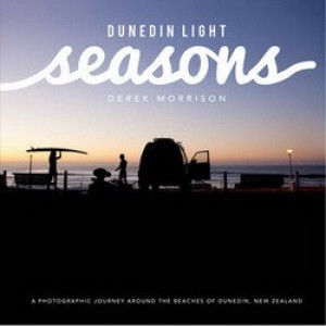 Dunedin Light Seasons : a Photographic Journey Around the Beaches of Dunedin, NZ