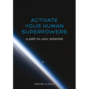 Activate your human superpowers : a path to your potential