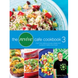 Revive Cafe Cookbook 3: Even More Delicious & Easy Recipes from Auckland's Healthy Food Haven