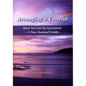 Arranging a Funeral : What You Can Do Yourselves: a NZ Guide