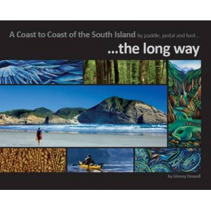 Coast to Coast of the South Island by Paddle, Pedal and Foot...: ..The Long Way