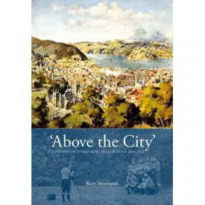 Above the City : a History of Otago Boys' High School 1863-2013