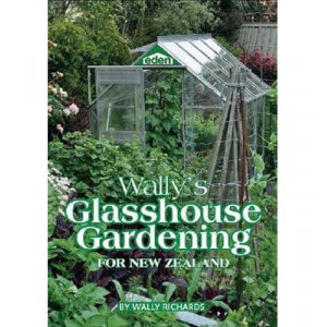 Wally's Glasshouse Gardening for New Zealand