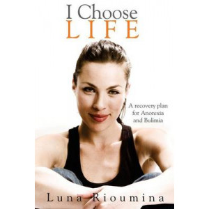 I Choose Life: A Recovery Plan for Anorexia and Bulimia
