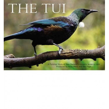 Tui, The: A Pictorial Study of New Zealand's Colourful Endemic Bird