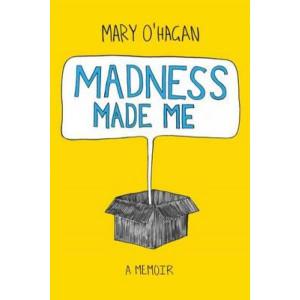 Madness Made Me : A Memoir