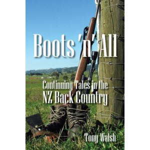 Boots n All : Continuing Tales in the NZ Back Country