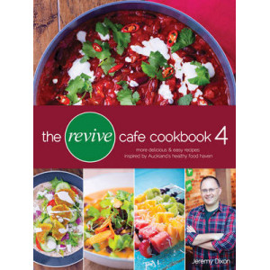 Revive Cafe Cookbook 4: More Delicious and Easy Recipes Inspired by Auckland's Healthy Food Haven