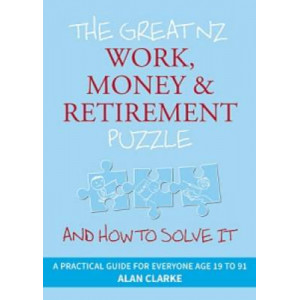Great NZ Work, Money and Retirement Puzzle : And How to Solve it