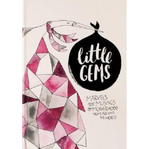 Little Gems: Marvels & musings on motherhood from around the world