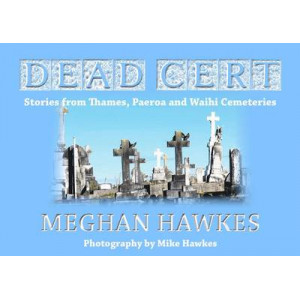 Dead Cert: Stories from Thames, Paeroa and Waihi Cemeteries