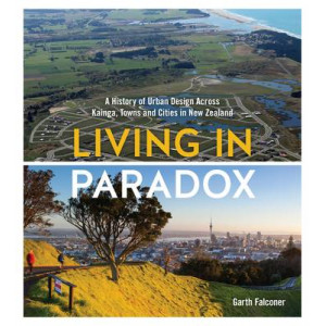 Living in Paradox : History of Urban Design Across Kainga, Towns & Cities in New Zealand