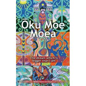 O?ku Moe Moea : The Dream Which is Bigger Than I Am