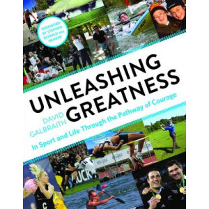 Unleashing Greatness: In Sport and Life Through the Pathway of Courage