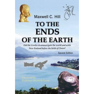 To the Ends of the Earth: Did the Greeks Circumnavigate the World and Settle NZ Before the Birth of Christ?