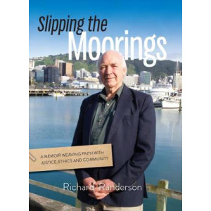 Slipping the Moorings: A Memoir Weaving Faith with Justice, Ethics and Community