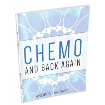Chemo & Back Again: Information & Inspiration From the Chemo Journey