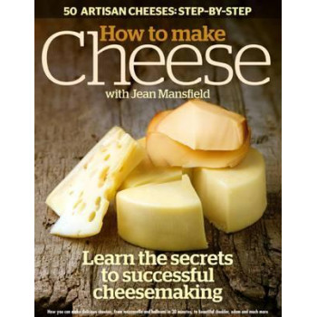 How to Make Cheese: Learn the Secrets to Successful Cheesemaking