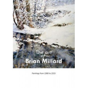 Art of Brian Millard, The: Paintings from 1980 to 2015